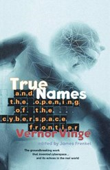 True Names and the Opening of the Cyberspace Frontier | Vinge, Vernor; Frenkel, James |