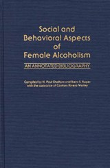 Social and Behavioral Aspects of Female Alcoholism | Chalfant, H. Paul ; Rivera-Worley, Carmen |