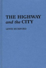 The Highway and the City. | Lewis Mumford |