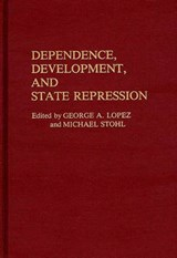Dependence, Development, and State Repression | George A Lopez |