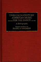 Twentieth-Century American Music for the Dance | Isabelle Emerson |