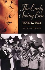 The Early Swing Era, 1930 to | Dave Oliphant |