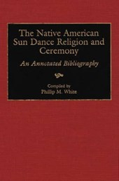 The Native American Sun Dance Religion and Ceremony