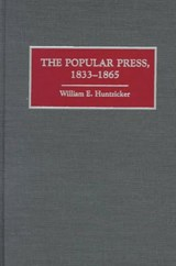 The Popular Press, 1833-1865 | William E. Huntzicker |