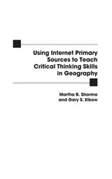 Using Internet Primary Sources to Teach Critical Thinking Skills in Geography | Sharma, Martha B. ; Elbow, Gary S. |