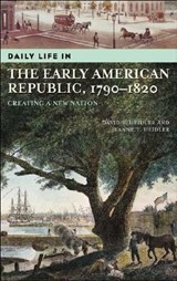Daily Life In The Early American Republic, 1790-1820 | David Stephen Heidler |