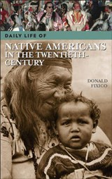 Daily Life of Native Americans in the Twentieth Century | Donald Lee Fixico |