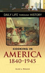 Cooking in America, 1840-1945 | Alice L. Mclean |