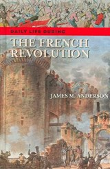 Daily Life During the French Revolution | James M. Anderson |