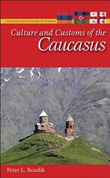 Culture and Customs of the Caucasus | Peter L. Roudik |