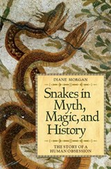 Snakes in Myth, Magic, and History | Diane Morgan |