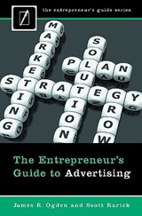 The Entrepreneur's Guide to Advertising | Ogden, James R. ; Rarick, Scott |