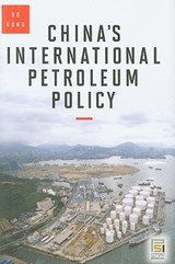 China's International Petroleum Policy | Bo Kong |