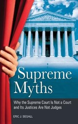 Supreme Myths | Eric J. Segall |