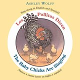 Los Pollitos Dicen/The Baby Chicks Are Singing | Ashley Wolff |