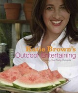 Katie Brown's Outdoor Entertaining | Katie Brown |