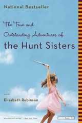 The True and Outstanding Adventures of the Hunt Sisters | Elisabeth Robinson |