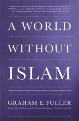 A World Without Islam | Graham E. Fuller |