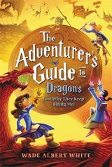 The Adventurer's Guide to Dragons (and Why They Keep Biting Me) | Wade Albert White |