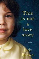 This Is Not a Love Story | Judy Brown |