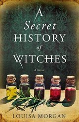 A Secret History of Witches | Louisa Morgan |