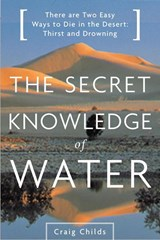 The Secret Knowledge of Water | Craig Leland Childs |
