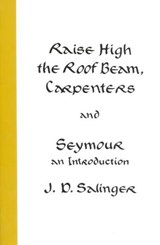 Raise High the Roof Beam, Carpenters and Seymour | J. D. Salinger |