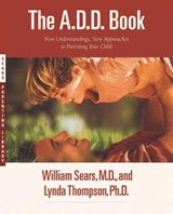 The A.D.D. Book | Sears, William ; Thompson, Lynda |
