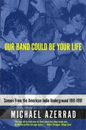 Our Band Could Be Your Life | Michael Azerrad |