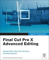 Final Cut Pro X Advanced Editing [With DVD ROM] | Michael Wohl |