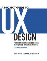 A Project Guide to UX Design | Unger, Russ ; Chandler, Carolyn |