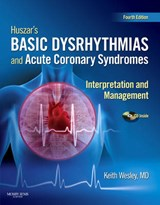 Huszar's Basic Dysrhythmias and Acute Coronary Syndromes | Keith Wesley |