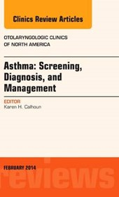 Asthma: Screening, Diagnosis, Management, An Issue of Otolar