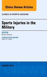 Sports Injuries in the Military, An Issue of Clinics in Spor | Brett Owens |
