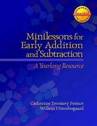 Minilessons for Early Addition and Subtraction | Fosnot, Catherine Twomey ; Uittenbogaard, Willem |