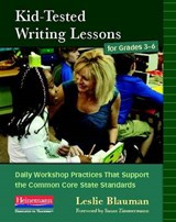 Kid Tested Writing Lessons for Grade 3-6 | Leslie Blauman |