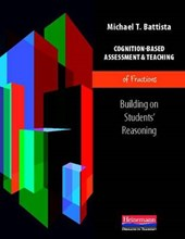 Cognition-Based Assessment & Teaching of Fractions | Michael T. Battista |