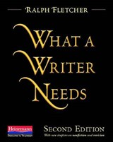 What a Writer Needs | Ralph Fletcher |