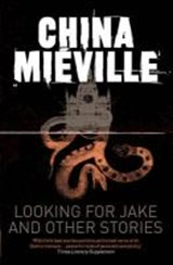 Looking for Jake and Other Stories | China Miéville |