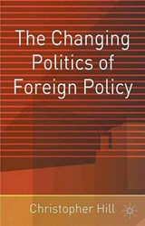The Changing Politics of Foreign Policy | Christopher Hill |