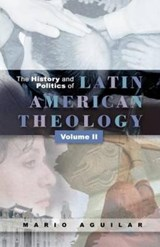 The History and Politics of Latin American Theology | Mario I. Aguilar |