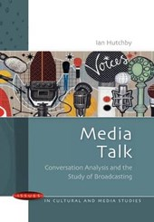 Media Talk: Conversation Analysis and the Study of Broadcast | Ian Hutchby |