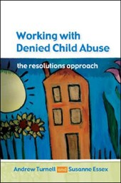 Working with Denied Child Abuse: The Resolutions Approach | Andrew Turnell |