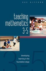 Teaching Mathematics 3-5: Developing Learning in the Foundat | Sue Gifford |