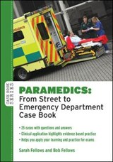 Paramedics: From Street to Emergency Department Case Book | Sarah Fellows |
