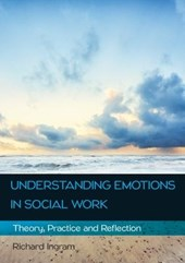Understanding Emotions in Social Work: Theory, Practice and