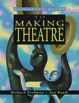 Essential Guide to Making Theatre | Fredman, Richard ; Reade, Ian |