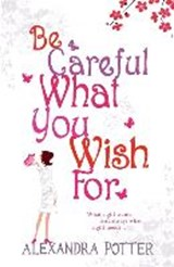 Be Careful What You Wish for | Alexandra Potter |