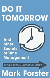 Do It Tomorrow and Other Secrets of Time Management | Mark Forster |