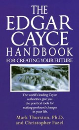 The Edgar Cayce Handbook for Creating Your Future | Thurston, Mark ; Fazel, Christopher |